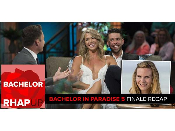 Bachelor in Paradise Season 5 Finale: Break-ups, Make-ups