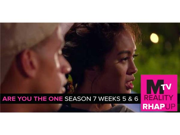 MTV Reality RHAPup | Are You The One 7 Weeks 5 & 6 Recap