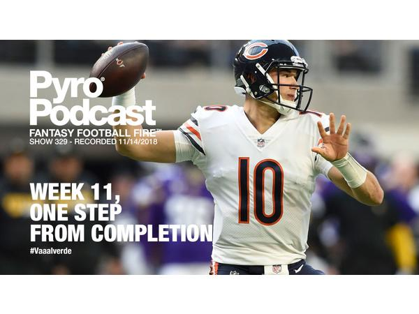 Fantasy Football Fire - Pyro Podcast Show 329 - Week 11, 1 Step From Completion