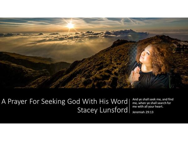 A Prayer For Seeking God With His Word Stacey Lunsford 04/04