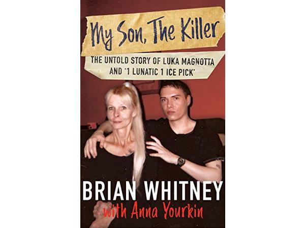 MY SON, THE KILLER-The Untold Story of Luka Magnotta-Brian Whitney