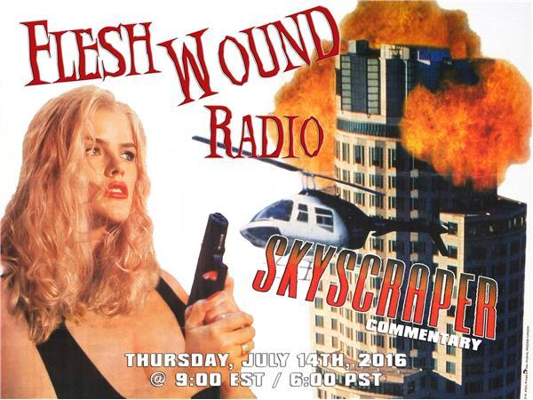 Flesh Wound Radio - Episode 66: Skyscraper Commentary (7/14