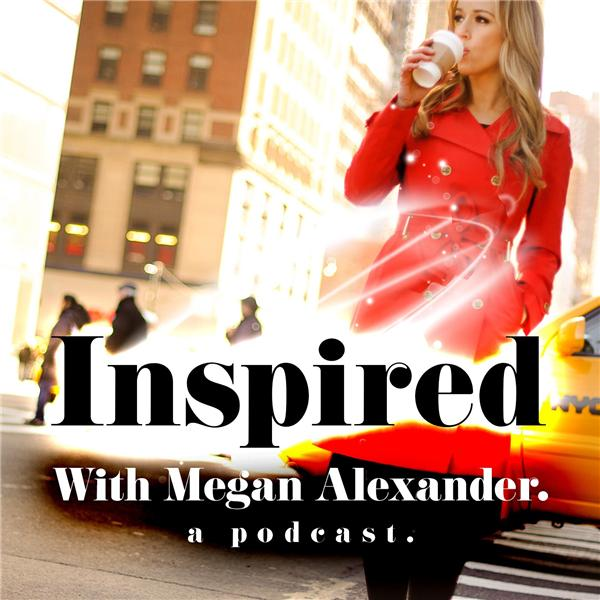 Inspired with Megan Alexander