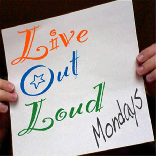 Live Out Loud Mondays