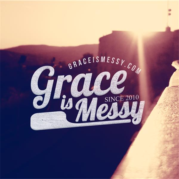 Grace Is Messy