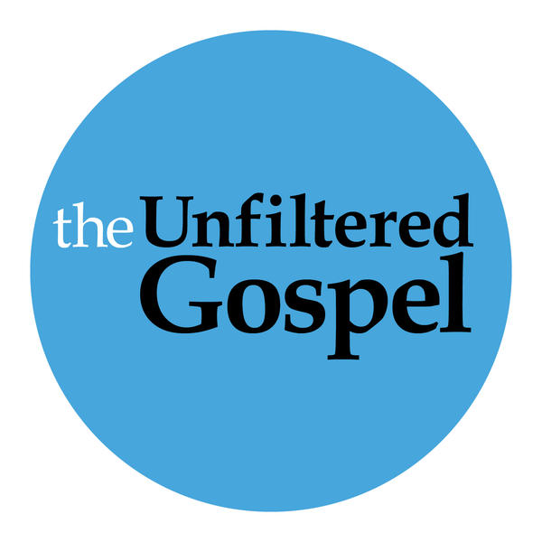 The Unfiltered Gospel