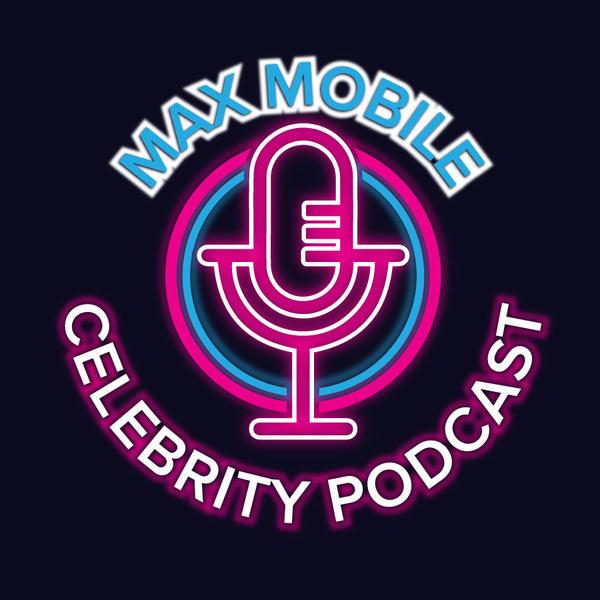 Max Mobile Celebrity Podcast