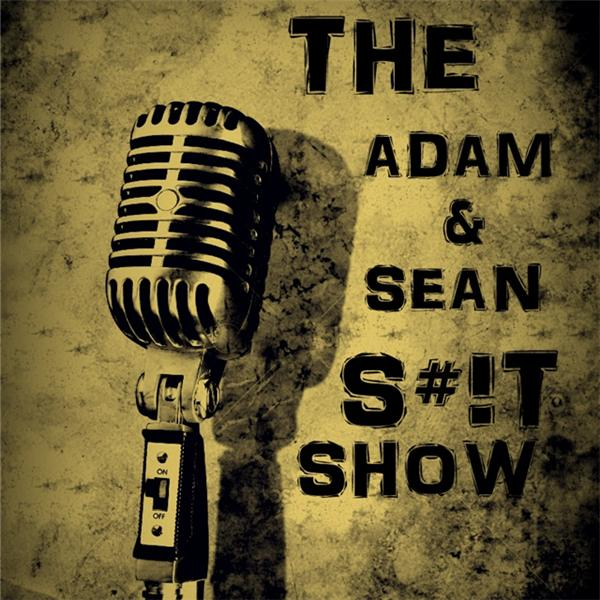 The Adam and Sean Shit Show