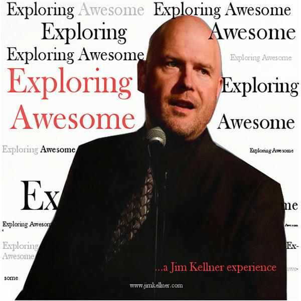 Exploring Awesome with Jim Kellner