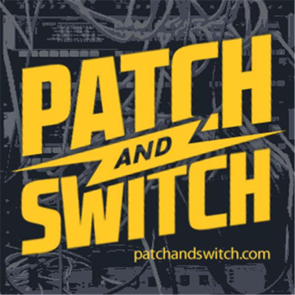 The Patch and Switch Show