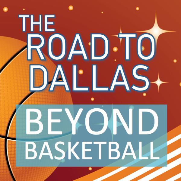 Road To Dallas Beyond Basketball