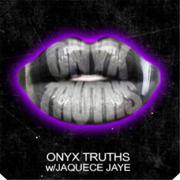 Onyx Truths w- JaQuece Jaye