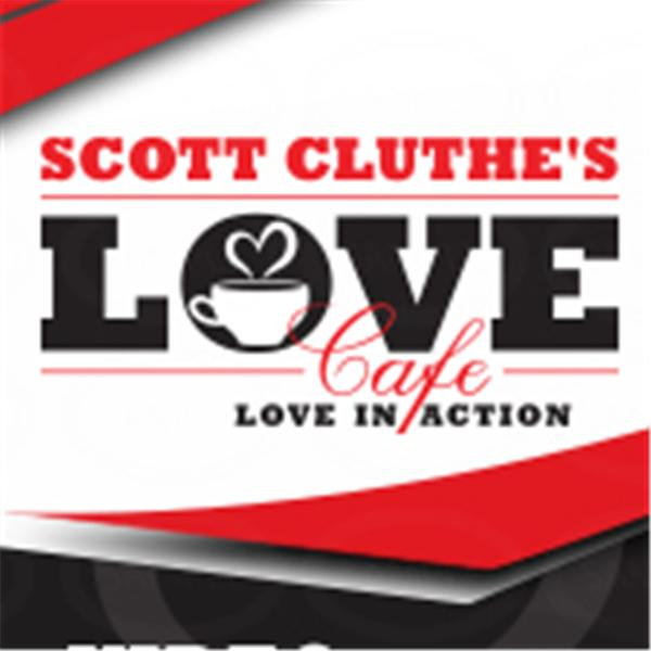 LOVE Cafe with Scott Cluthe