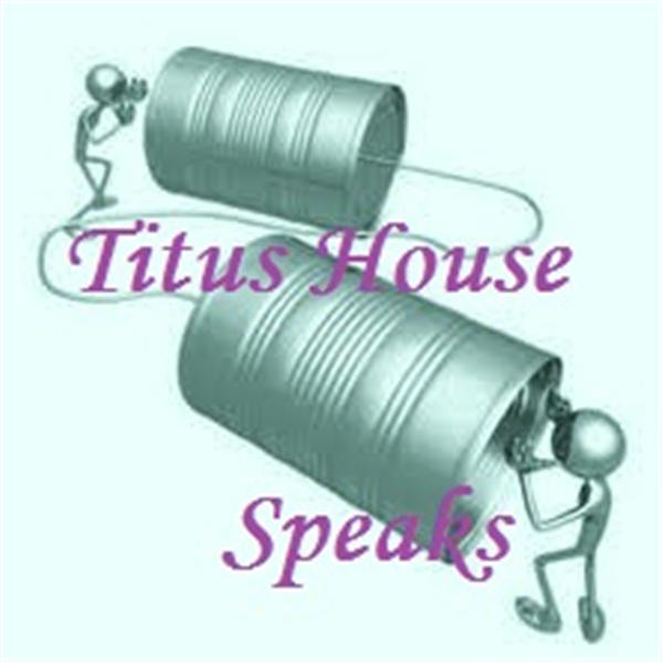 Titus House Speaks