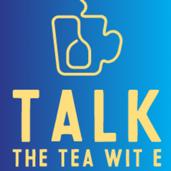 Talk The Tea Wit E