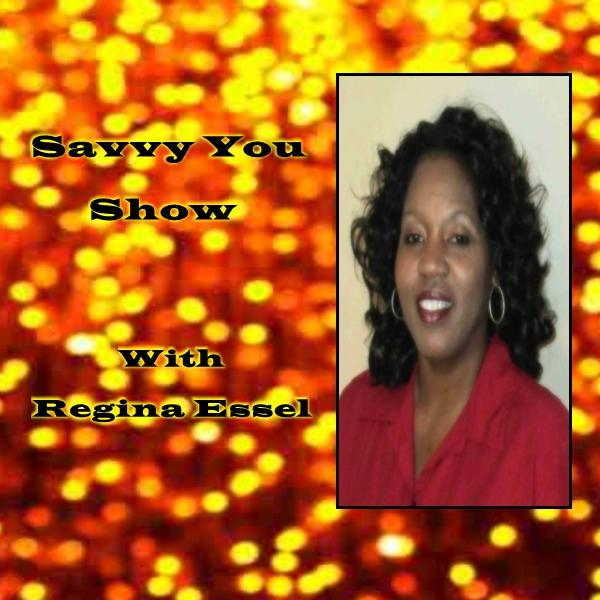 Savvy You Show with Regina Essel