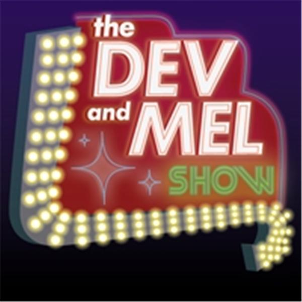 The Dev and Mel Show