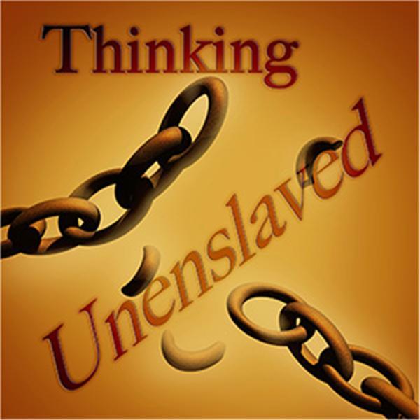 Thinking Unenslaved
