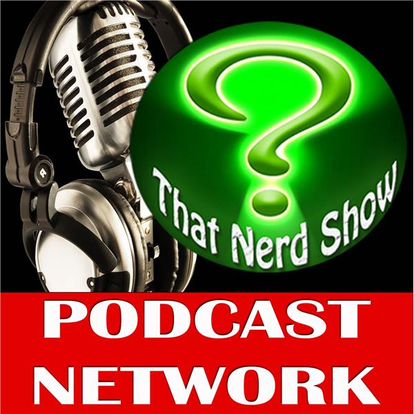 That Nerd Show Podcast Network