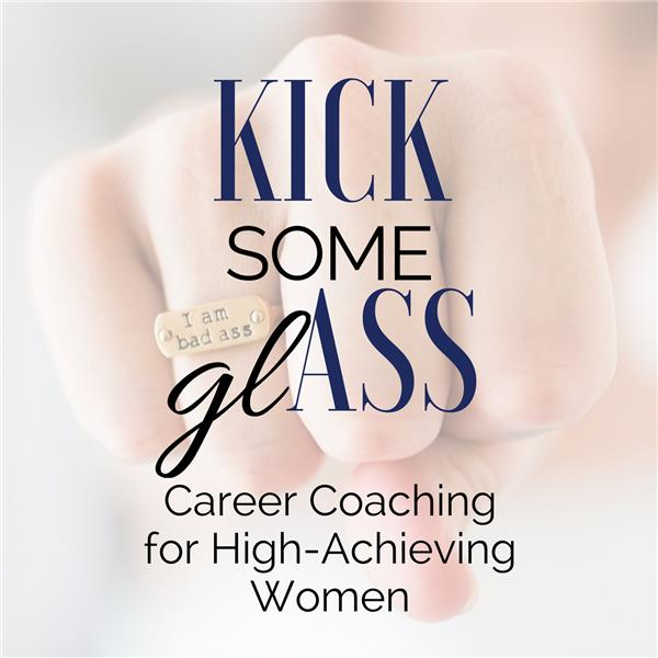 Kick Some Glass Career Coaching