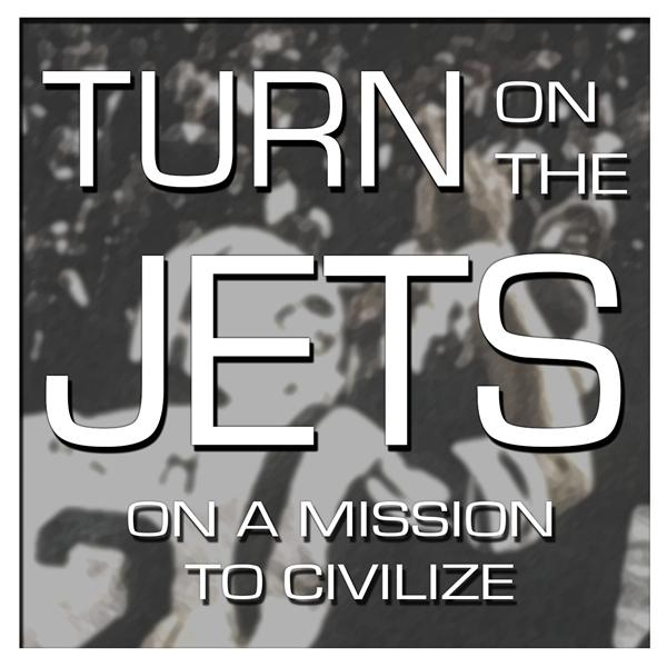 Turn On The Jets