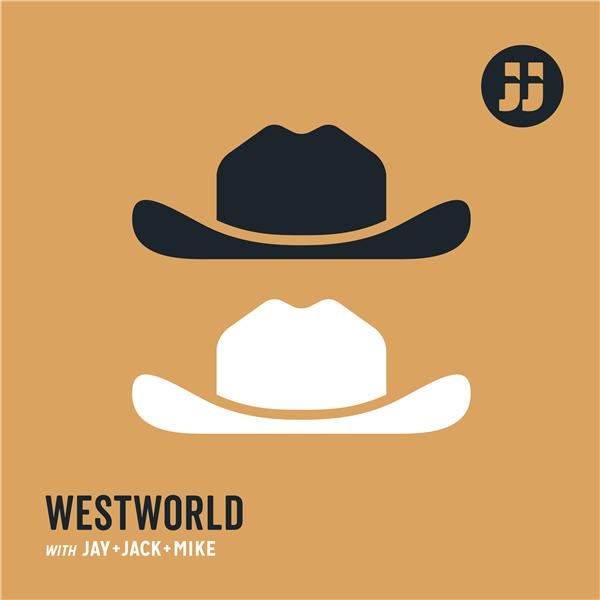 Westworld with Jay Jack and Mike