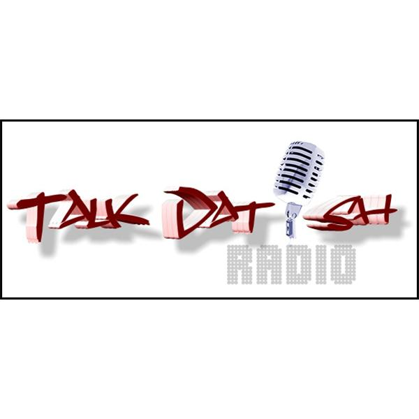 Talk Dat Ish Radio