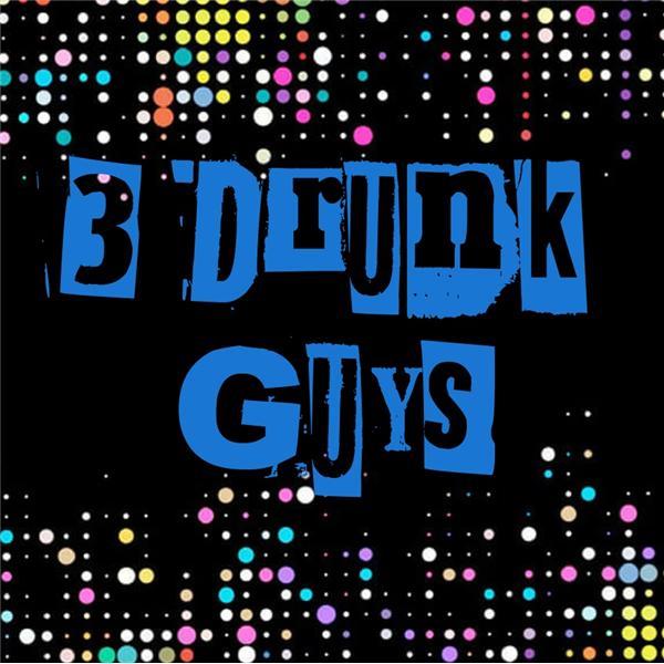 3 Drunk Guys