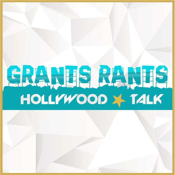 Grants Rants Hollywood Talk