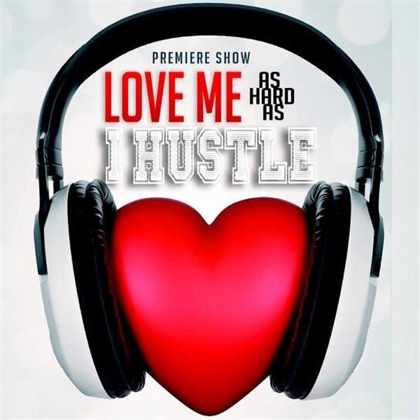 Love Me As Hard As I Hustle