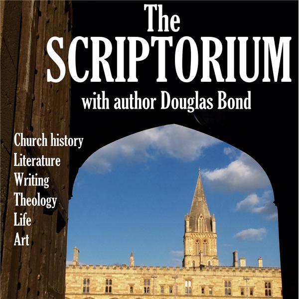 The Scriptorium with Douglas Bond