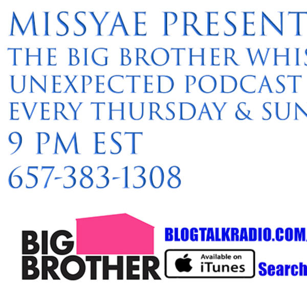 Big Brother Whispers Unexpected Podcast 7-14-19 07/14 by