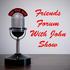 Friends Forum With John Show