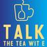Talk The Tea Wit E